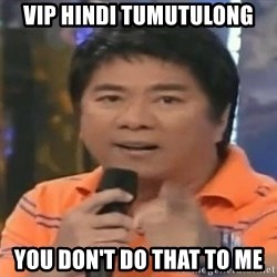 willie revillame you dont do that to me - VIP HINDI TUMUTULONG YOU DON't DO that to me
