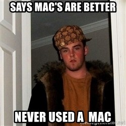 Scumbag Steve - says mac's are better never used a  mac