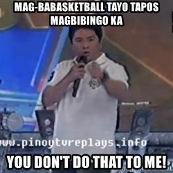 Willie You Don't Do That to Me! - mag-babasketball tayo tapos magbibingo ka  you don't do that to me!