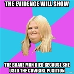 Fat Girl - the Evidence will show the brave man died because she used the cowgirl position