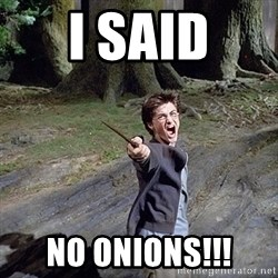 Pissed off Harry - I Said no onions!!!