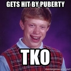 Bad Luck Brian - gets hit by puberty tko