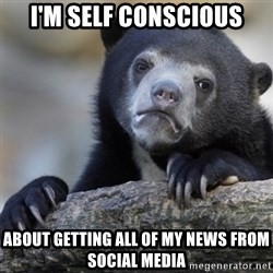 Confession Bear - I'm self Conscious About getting all of my news from social media