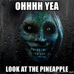Uninvited house guest - OHHHH YEA LOOK AT THE PINEAPPLE