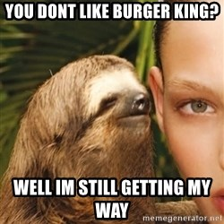 The Rape Sloth - you dont like burger king? well im still getting my way
