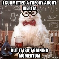 Science Cat - I submitted a theory about inertia but It isn't gaining momentum