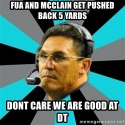 Stoic Ron - Fua and Mcclain get pushed back 5 yards Dont Care we are good at Dt