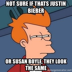 Futurama Fry - not sure if thats JUSTIN BIEBER OR SUSAN BOYLE, THEY LOOK THE SAME