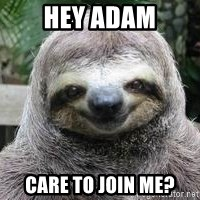 Sexual Sloth - Hey Adam care to join me?