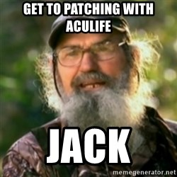 Duck Dynasty - Uncle Si  - get to patching with Aculife  Jack