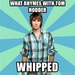 Vain James - WHAT RHYMES WITH TOM HODDER WHIPPED