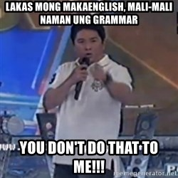 Willie You Don't Do That to Me! - lakas mong makaenglish, mali-mali naman ung grammar you don't do that to me!!!
