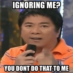 willie revillame you dont do that to me - IGNORING ME? YOU DONT DO THAT TO ME