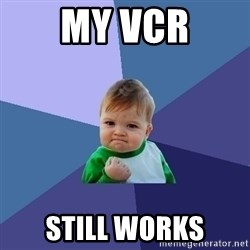 Success Kid - My VCR still works