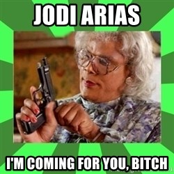 Madea - Jodi arias I'm coming for you, bitch