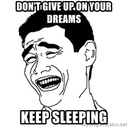 Asian Troll Face - DON'T GIVE UP ON YOUR DREAMS KEEP SLEEPING