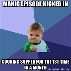 Success Kid - manic episode kicked in cooking supper for the 1st time in a month