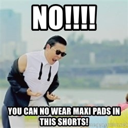 Gangnam Style - NO!!!! you can no wear maxi pads in this shorts!