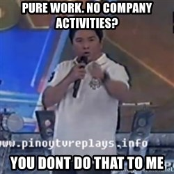 Willie You Don't Do That to Me! - PURE WORK. NO COMPANY ACTIVITIES? YOU DONT DO THAT TO ME