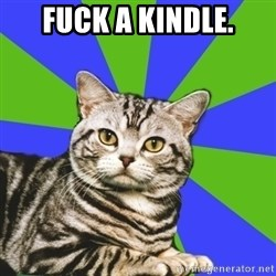 Introvert Cat - fuck a kindle.