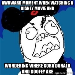runDisney Rage - Awkward moment when watching a disney movie and wondering where sora donald and goofey are