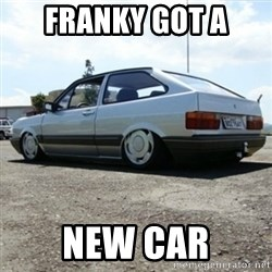 treiquilimei - FRANKY GOT A  NEW CAR