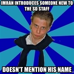 Typical Mufaren - imran introduces someone new to the SD staff doesn't mention his name
