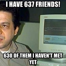 pasqualebolado2 - I HAVE 637 FRIENDS! 630 OF THEM I HAVEN'T MET YET