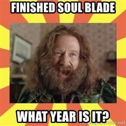 robin williams - Finished Soul blade What year is it?