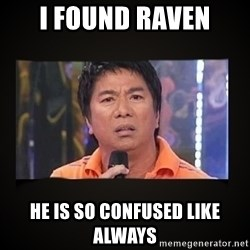 Willie Revillame me - I found Raven He is so confused like always