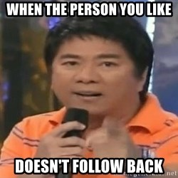willie revillame you dont do that to me - WHEN THE PERSON YOU LIKE  DOESN'T FOLLOW BACK