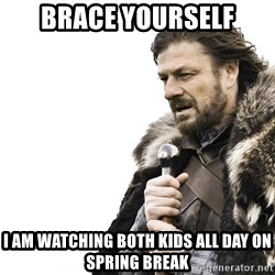 Winter is Coming - brace yourself i am watching both kids all day on spring break