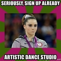 Kayla Maroney - SERIOUSLY, SIGN UP ALREADY  ARTISTIC DANCE STUDIO