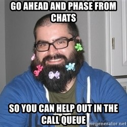 Bad Guy Service Levels - Go ahead and phase from chats so you can help out in the call queue