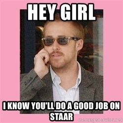 Hey Girl - hey girl i know you'll do a good job on staar