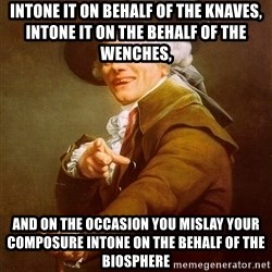Joseph Ducreux - intone it on behalf of the knaves, intone it on the behalf of the wenches, and on the occasion you mislay your composure intone on the behalf of the biosphere