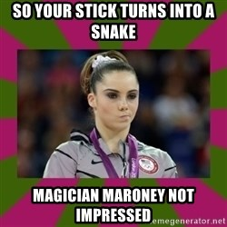 Kayla Maroney - So your stick turns into a snake magician Maroney not impressed