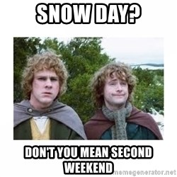 Merry and Pippin - Snow day? Don't you mean second weekend