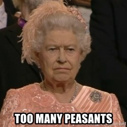 Unhappy Queen -  Too many peasants
