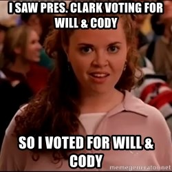 Mean Girls meme - i saw pres. clark voting for will & Cody so i voted for will & cody
