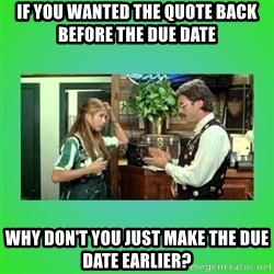 Office Space Flair - If you wanted the quote back before the due date why don't you just make the due date earlier?