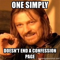 One Does Not Simply - one simply doesn't end a confession page