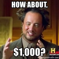 Ancient Aliens - how about, $1,000?
