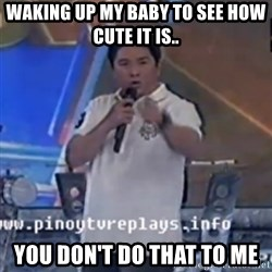 Willie You Don't Do That to Me! - waking up my baby to see how cute it is.. you don't do that to me