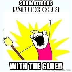 All the things - SUDIN ATTACKS NAZIRAHMOHDKHAIRI WITH THE GLUE!!