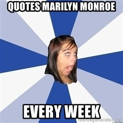 Annoying Facebook Girl - quotes marilyn monroe every week