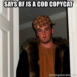 Scumbag Steve - says bf is a cod copycat