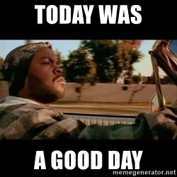 Ice Cube- Today was a Good day - TODAY WAS  A GOOD DAY