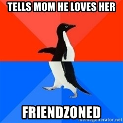 Socially Awesome Awkward Penguin - Tells Mom he loves her Friendzoned