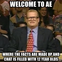 DrewCarey - Welcome to AE where the facts are made up and chat is filled with 12 year olds